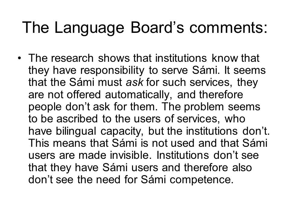 The Language Boards comments: The research shows that institutions know that they have responsibility to serve Sámi. It seems that the Sámi must ask f