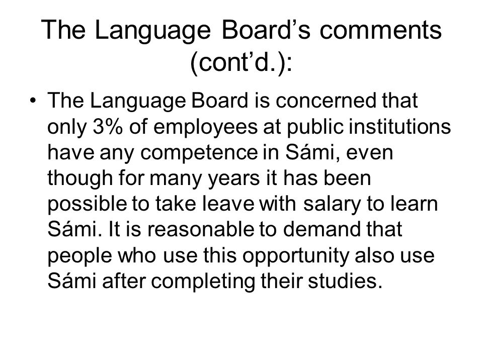 The Language Boards comments (contd.): The Language Board is concerned that only 3% of employees at public institutions have any competence in Sámi, e