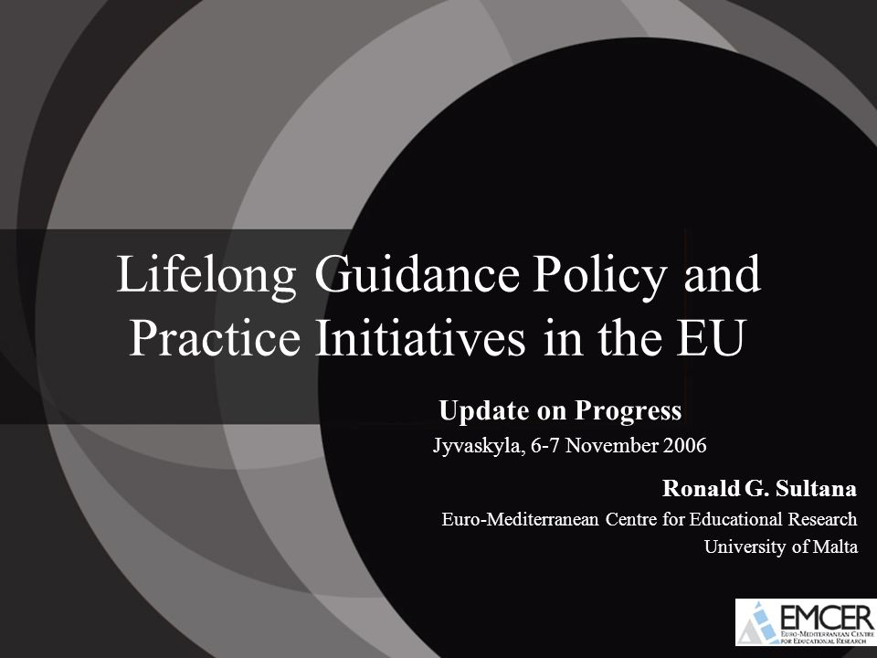 Lifelong Guidance Policy and Practice Initiatives in the EU Update on Progress Jyvaskyla, 6-7 November 2006 Ronald G.