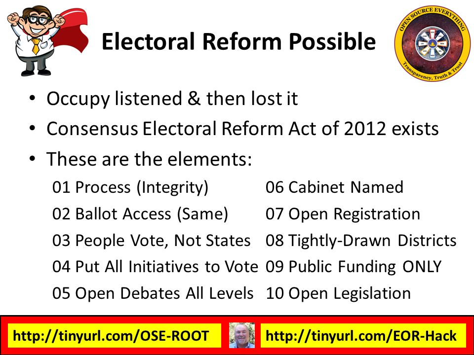 http://tinyurl.com/OSE-ROOThttp://tinyurl.com/EOR-Hack Occupy listened & then lost it Consensus Electoral Reform Act of 2012 exists These are the elem