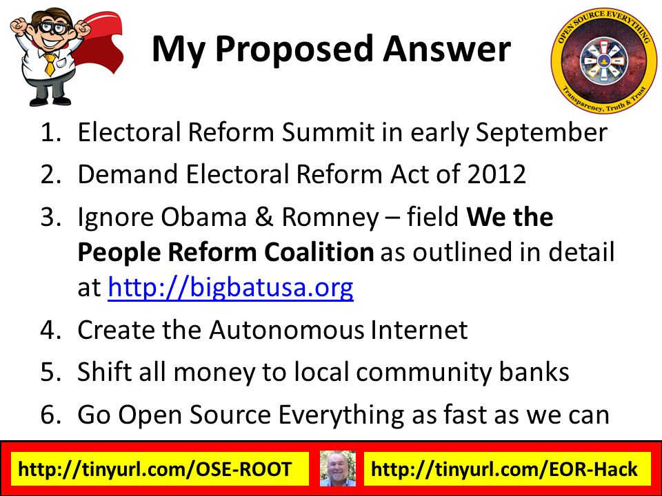 http://tinyurl.com/OSE-ROOThttp://tinyurl.com/EOR-Hack My Proposed Answer 1.Electoral Reform Summit in early September 2.Demand Electoral Reform Act o