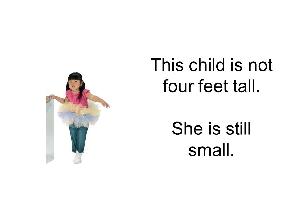 This child is not four feet tall. She is still small.