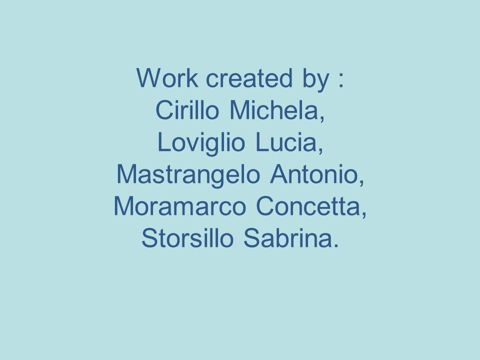 Work created by : Cirillo Michela, Loviglio Lucia, Mastrangelo Antonio, Moramarco Concetta, Storsillo Sabrina.