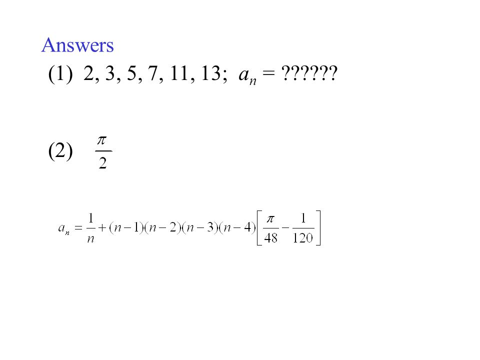 Answers (1) 2, 3, 5, 7, 11, 13; a n = ?????? (2)