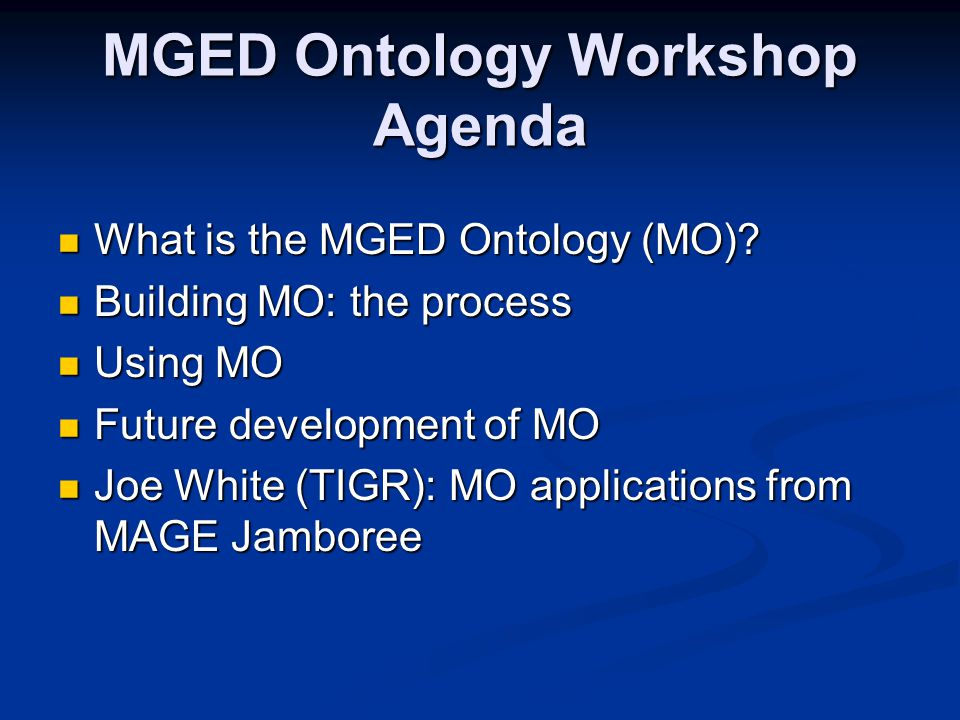 MGED Ontology Workshop Agenda What is the MGED Ontology (MO).