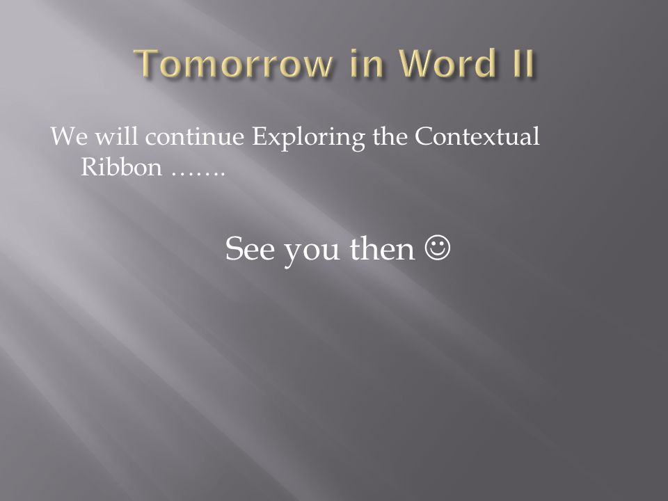 We will continue Exploring the Contextual Ribbon ……. See you then