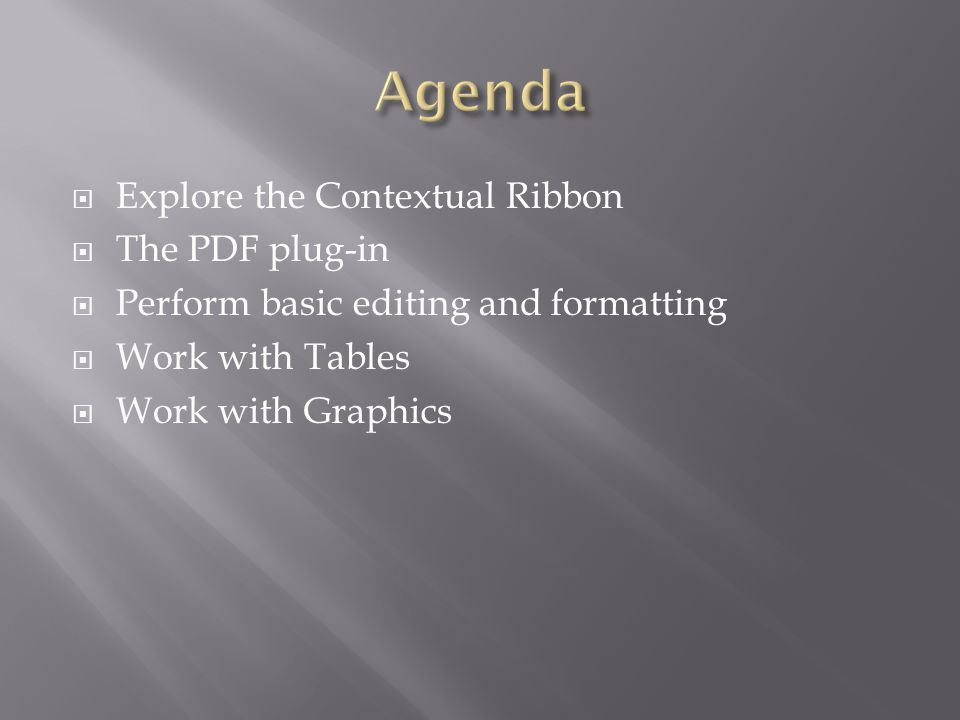 Explore the Contextual Ribbon The PDF plug-in Perform basic editing and formatting Work with Tables Work with Graphics