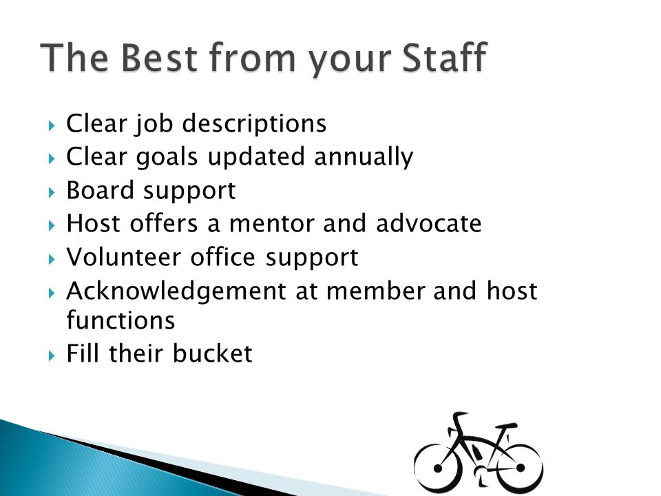Clear job descriptions Clear goals updated annually Board support Host offers a mentor and advocate Volunteer office support Acknowledgement at member and host functions Fill their bucket