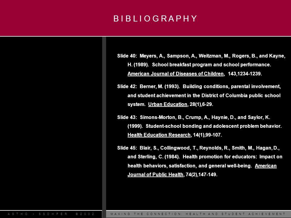 M A K I N G T H E C O N N E C T I O N : H E A L T H A N D S T U D E N T A C H I E V E M E N TA S T H O S S D H P E R © 2 0 0 2 Slide 40: Meyers, A., Sampson, A., Weitzman, M., Rogers, B., and Kayne, H.