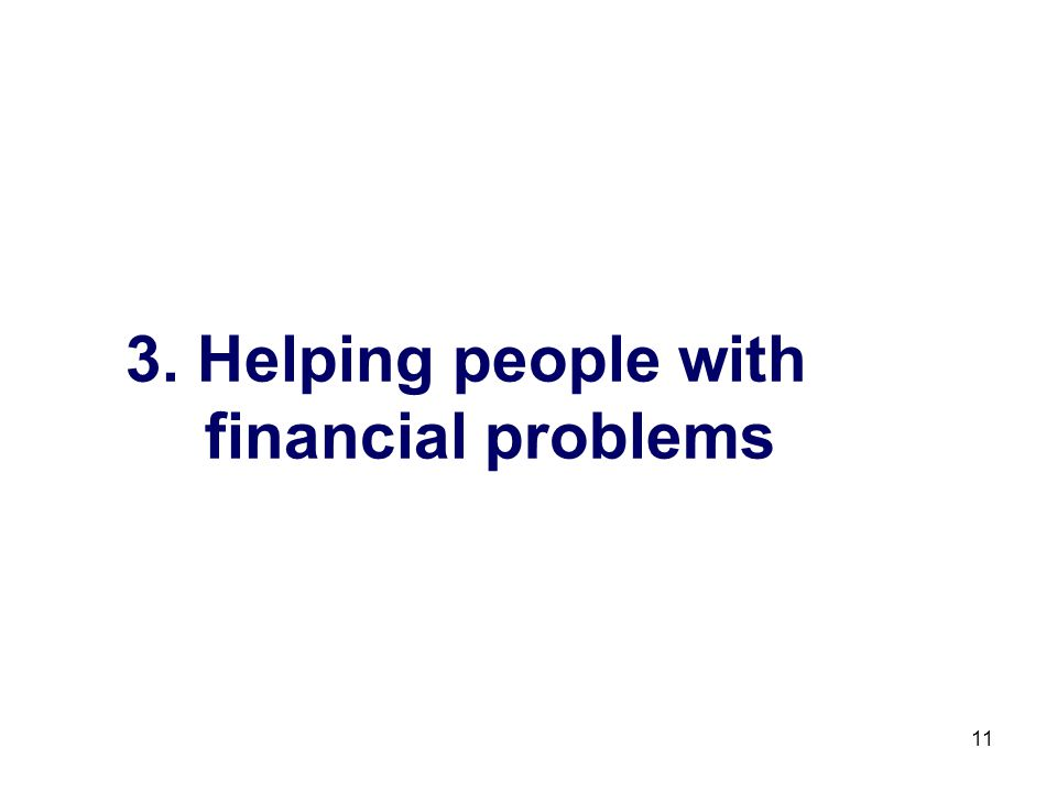 11 3. Helping people with financial problems