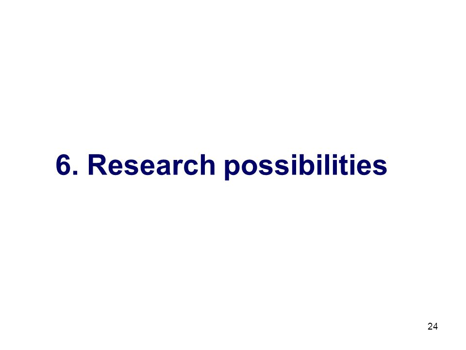 24 6. Research possibilities