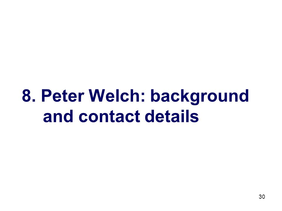 30 8. Peter Welch: background and contact details