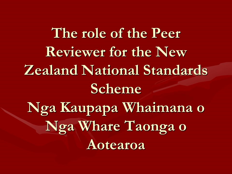 The role of the Peer Reviewer for the New Zealand National Standards Scheme Nga Kaupapa Whaimana o Nga Whare Taonga o Aotearoa