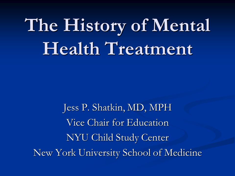 The History of Mental Health Treatment Jess P.