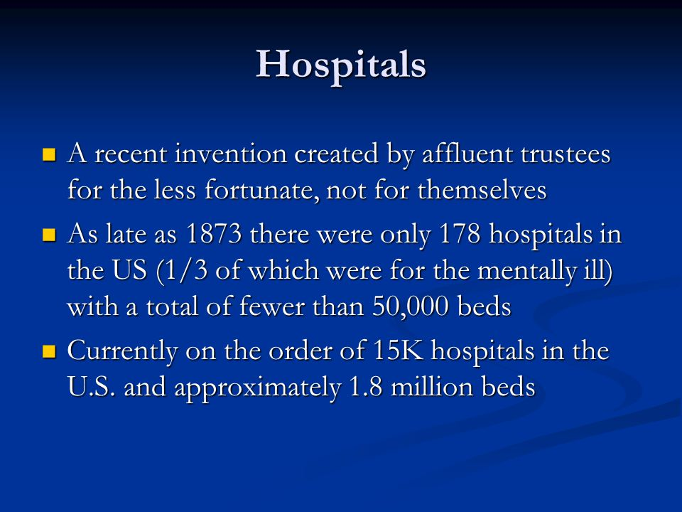 Hospitals A recent invention created by affluent trustees for the less fortunate, not for themselves A recent invention created by affluent trustees f