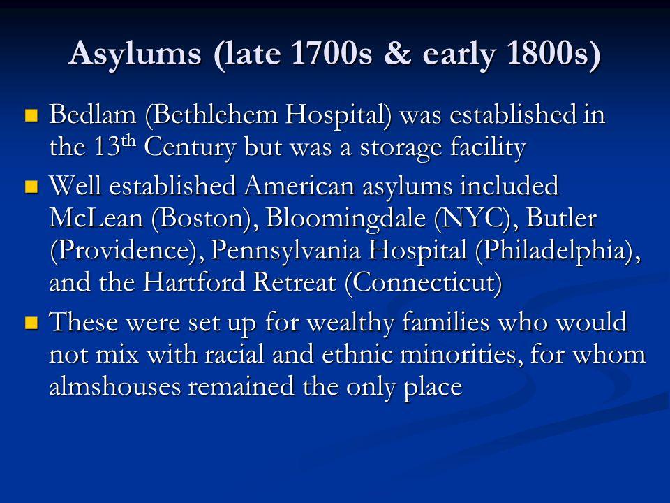 Asylums (late 1700s & early 1800s) Bedlam (Bethlehem Hospital) was established in the 13 th Century but was a storage facility Bedlam (Bethlehem Hospi
