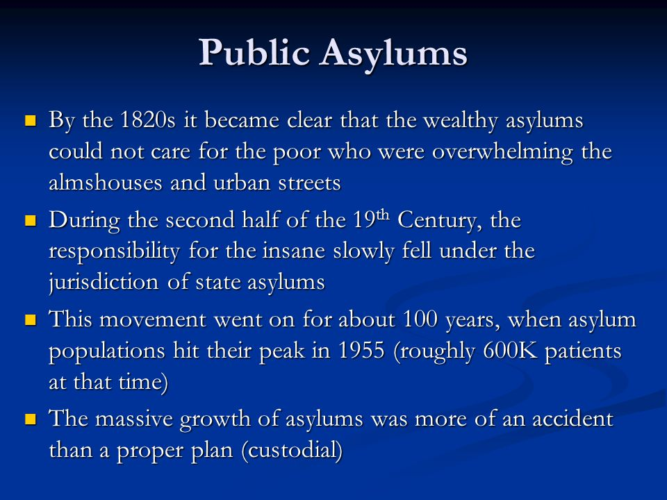 Public Asylums By the 1820s it became clear that the wealthy asylums could not care for the poor who were overwhelming the almshouses and urban street