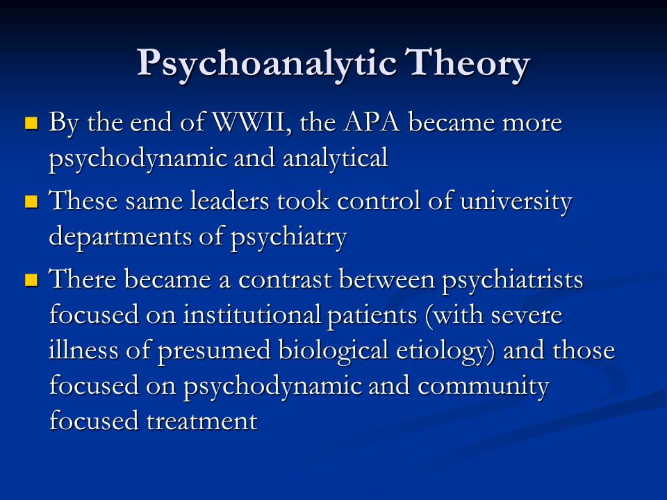 Psychoanalytic Theory By the end of WWII, the APA became more psychodynamic and analytical By the end of WWII, the APA became more psychodynamic and a