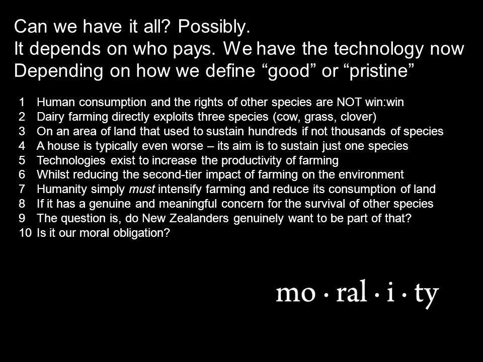 Do we need a national debate on: what is ecologically rational and what is not what the definition is of pristine and why it is that what the definition is of good and why it is that which water bodies should be returned to pristine whether all others should be returned to good whether polluters should always pay alone whether the community should contribute too E.g., Waituna is special and probably special globally.