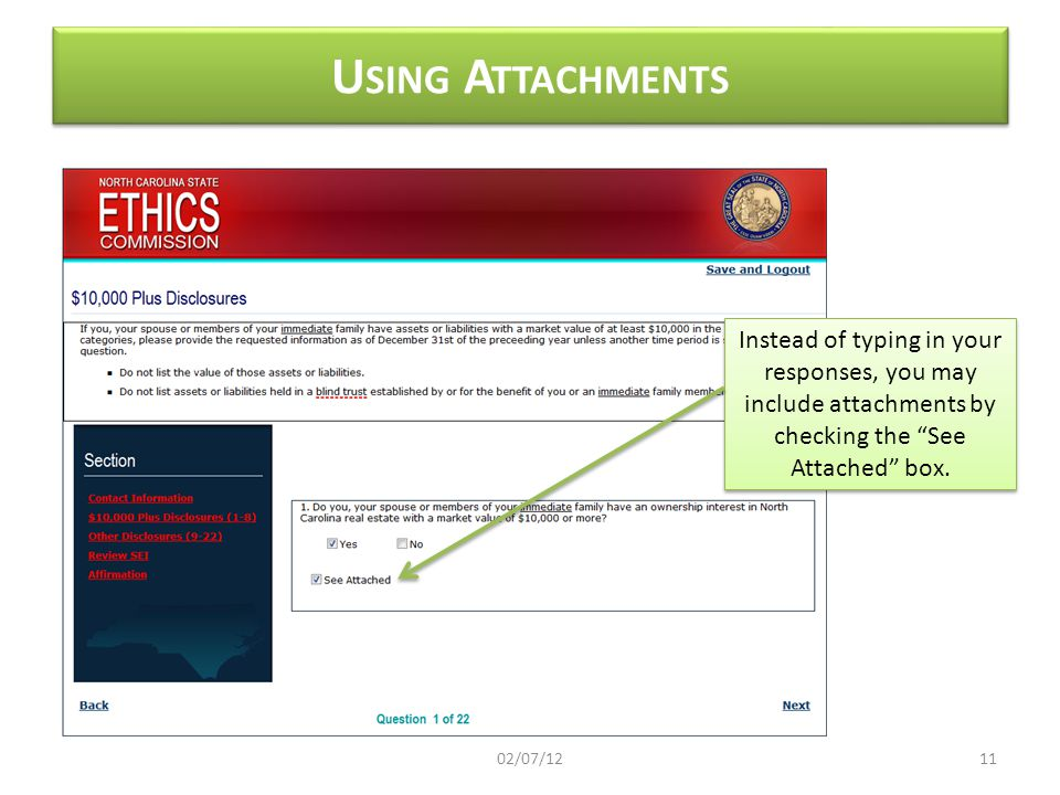 U SING A TTACHMENTS Instead of typing in your responses, you may include attachments by checking the See Attached box. 1102/07/12