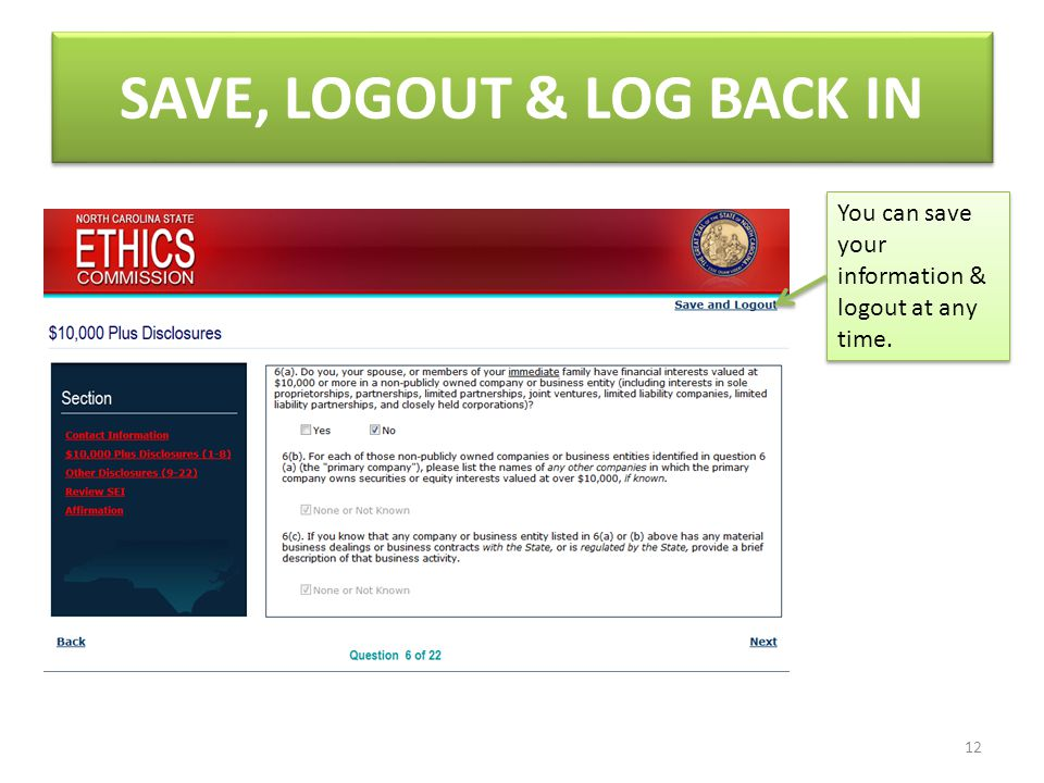 SAVE, LOGOUT & LOG BACK IN You can save your information & logout at any time. 12