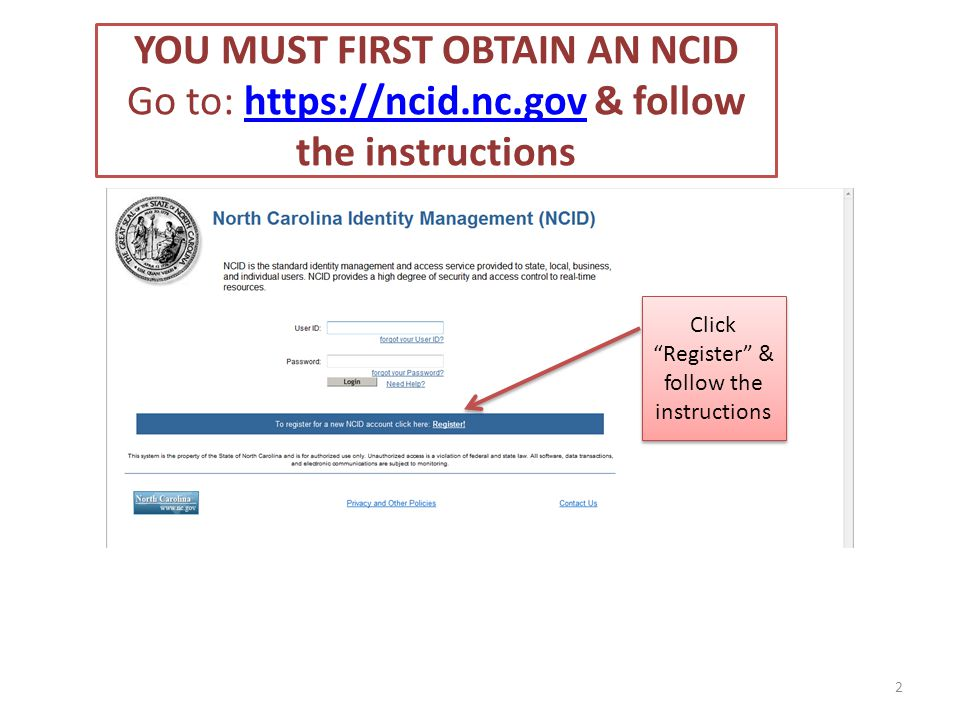 Click Register & follow the instructions YOU MUST FIRST OBTAIN AN NCID Go to: https://ncid.nc.gov & follow the instructionshttps://ncid.nc.gov 2