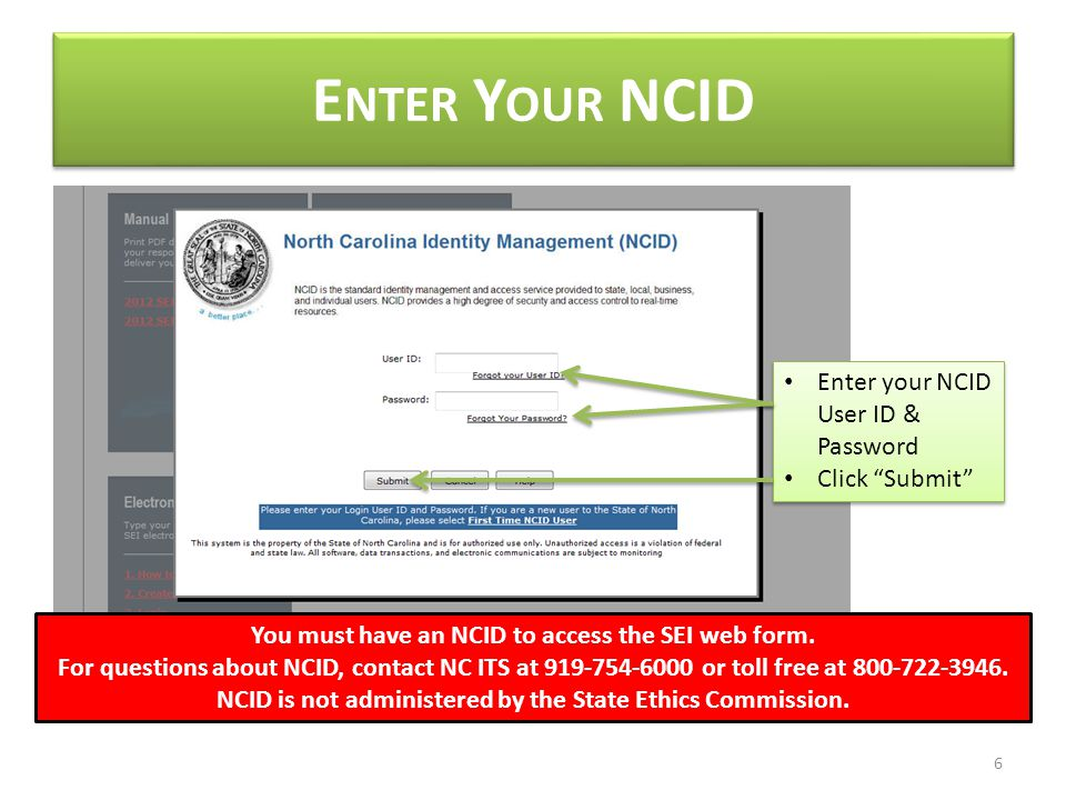 E NTER Y OUR NCID Enter your NCID User ID & Password Click Submit Enter your NCID User ID & Password Click Submit You must have an NCID to access the SEI web form.