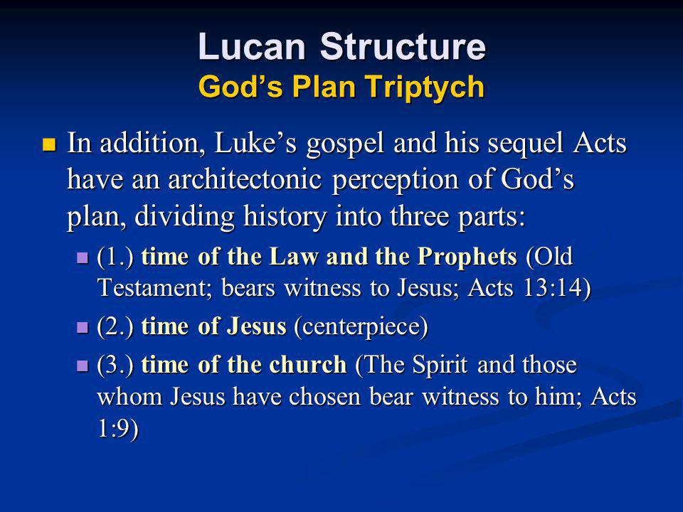 Lucan Structure Gods Plan Triptych In addition, Lukes gospel and his sequel Acts have an architectonic perception of Gods plan, dividing history into