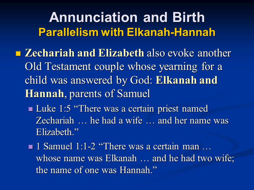 Annunciation and Birth Parallelism with Elkanah-Hannah Zechariah and Elizabeth also evoke another Old Testament couple whose yearning for a child was