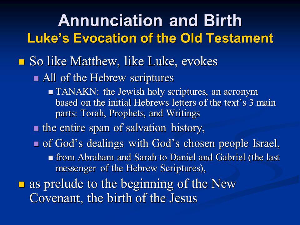 Annunciation and Birth Lukes Evocation of the Old Testament So like Matthew, like Luke, evokes So like Matthew, like Luke, evokes All of the Hebrew sc