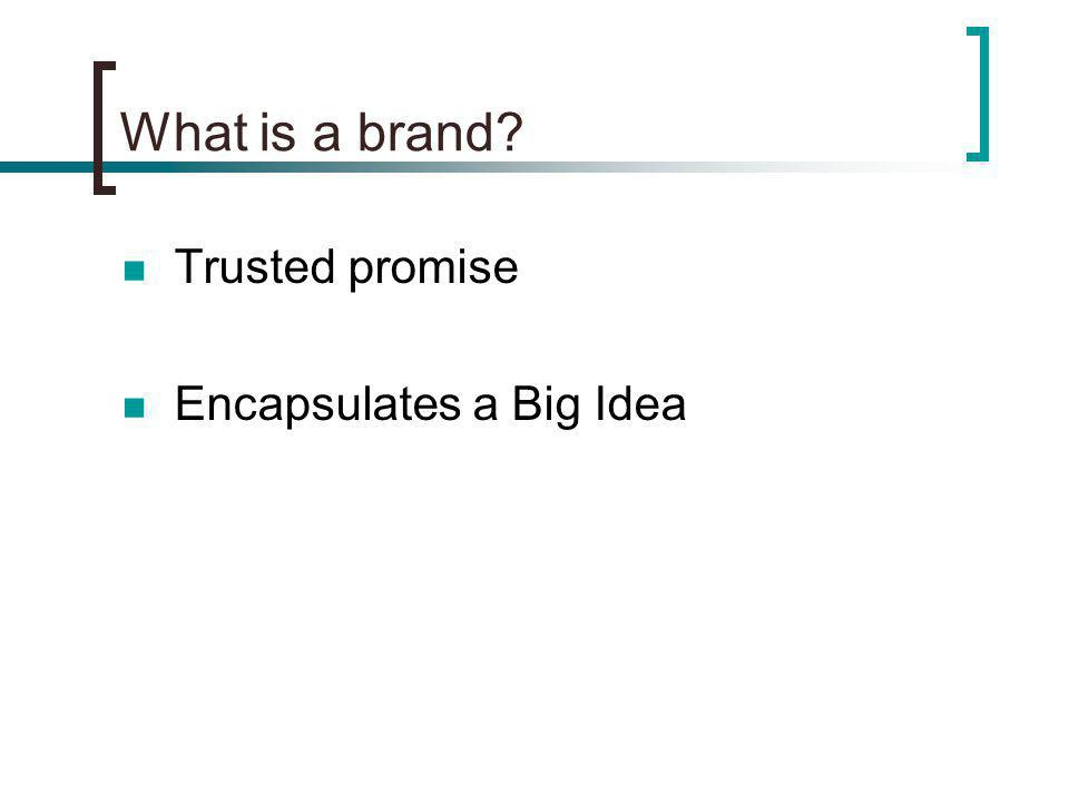 What is a brand Trusted promise Encapsulates a Big Idea