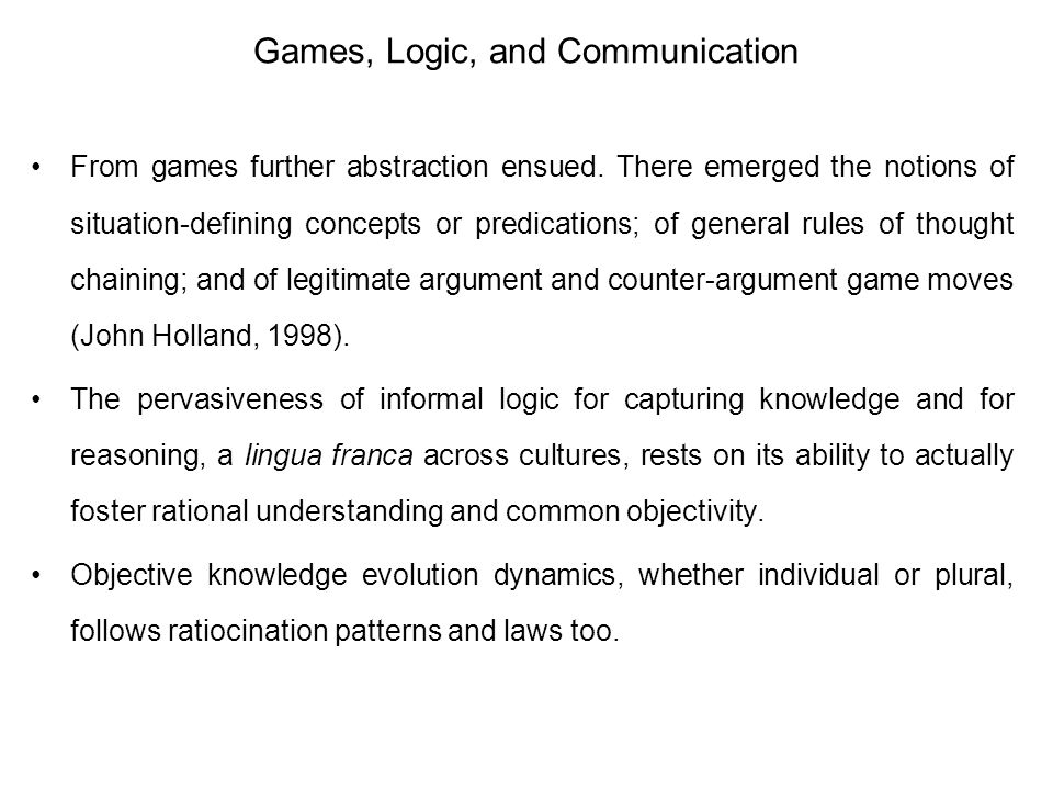 Games, Logic, and Communication From games further abstraction ensued. There emerged the notions of situation-defining concepts or predications; of ge