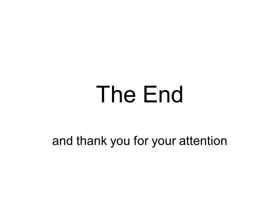 The End and thank you for your attention