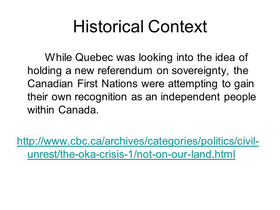 Historical Context While Quebec was looking into the idea of holding a new referendum on sovereignty, the Canadian First Nations were attempting to ga