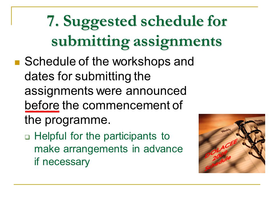 7. Suggested schedule for submitting assignments Schedule of the workshops and dates for submitting the assignments were announced before the commence