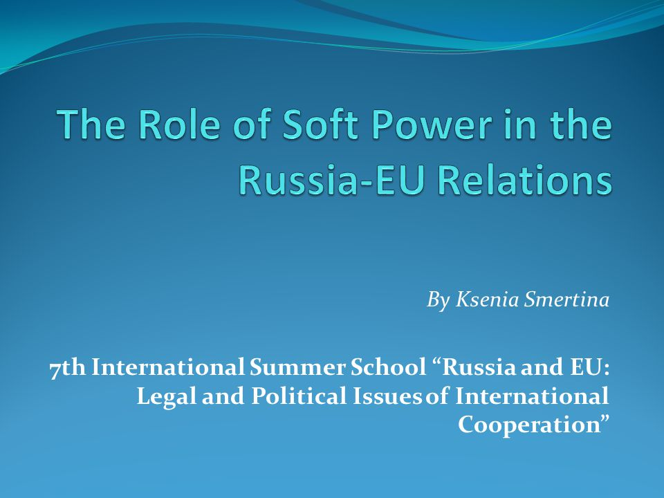 By Ksenia Smertina 7th International Summer School Russia and EU: Legal and Political Issues of International Cooperation