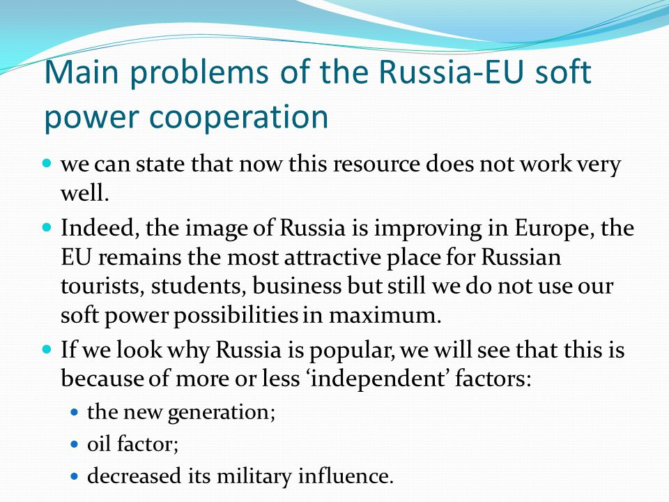 Main problems of the Russia-EU soft power cooperation we can state that now this resource does not work very well. Indeed, the image of Russia is impr