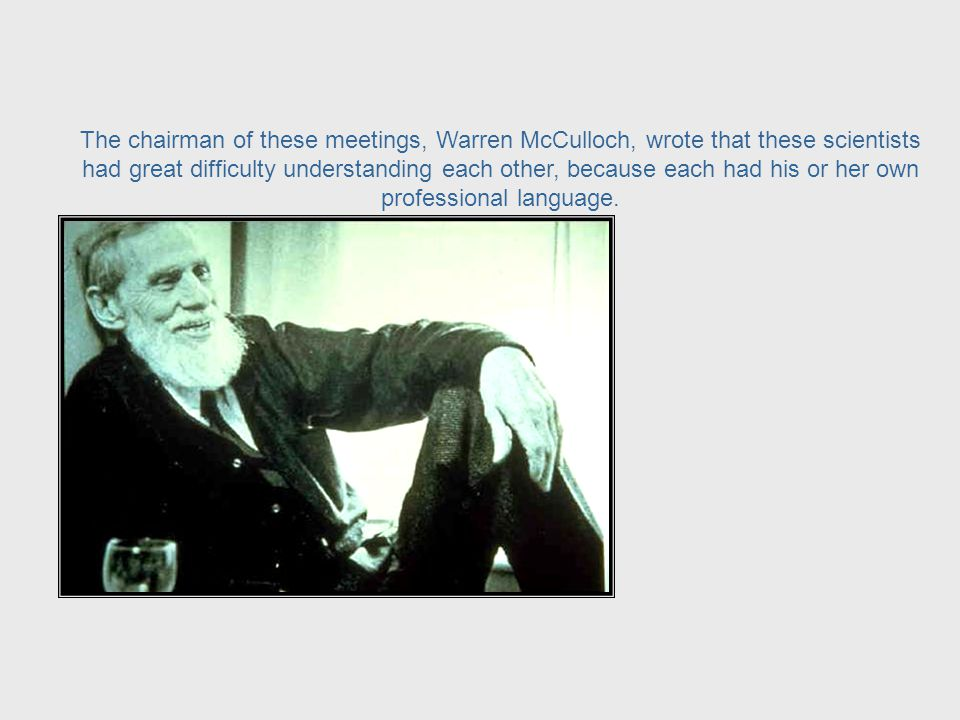 Macy Foundation Meetings 1946 - 1953 From 1946 to 1953 there was a series of meetings to discuss feedback loops and circular causality in self-regulating systems.