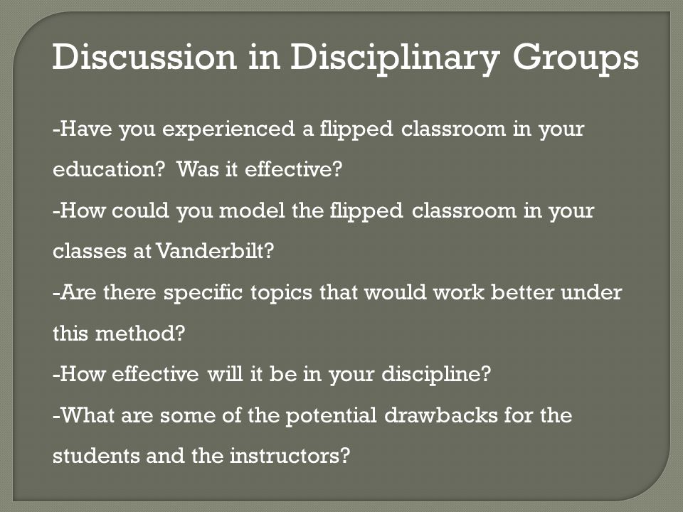 Discussion in Disciplinary Groups -Have you experienced a flipped classroom in your education.