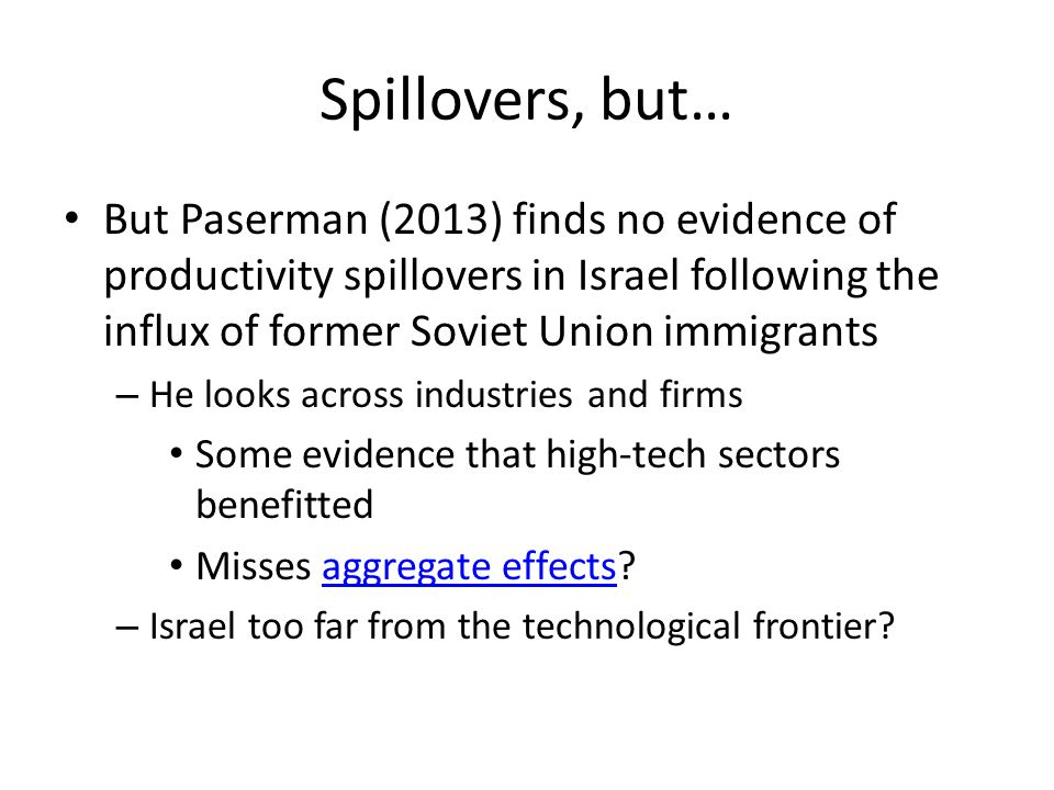 Spillovers, but… But Paserman (2013) finds no evidence of productivity spillovers in Israel following the influx of former Soviet Union immigrants – H