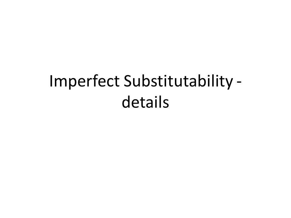 Imperfect Substitutability - details