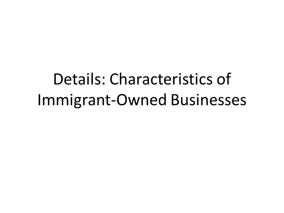 Details: Characteristics of Immigrant-Owned Businesses