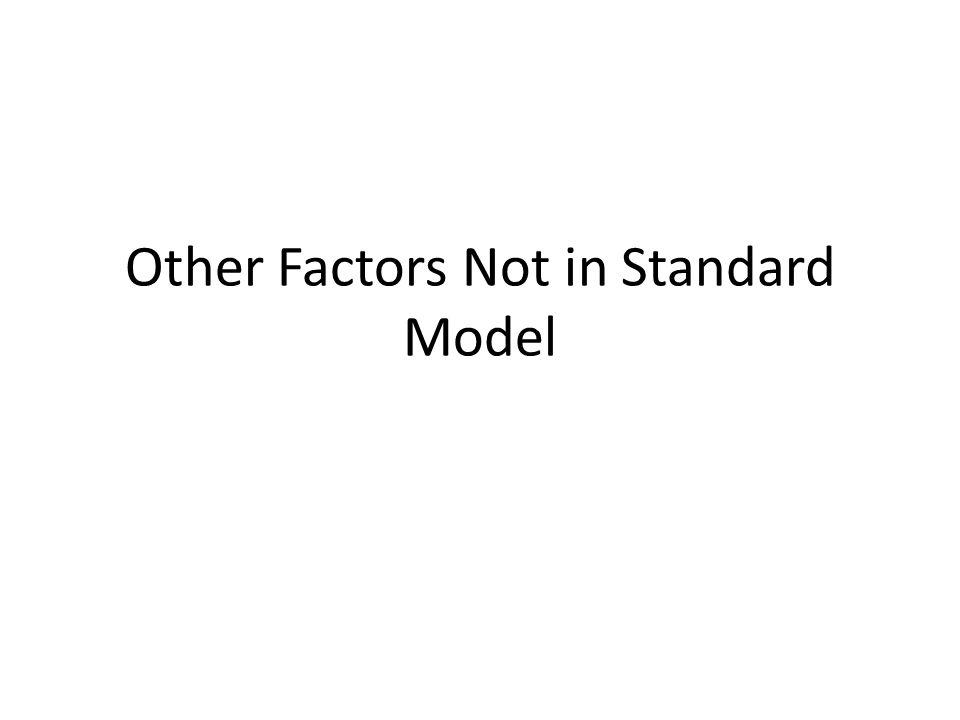 Other Factors Not in Standard Model