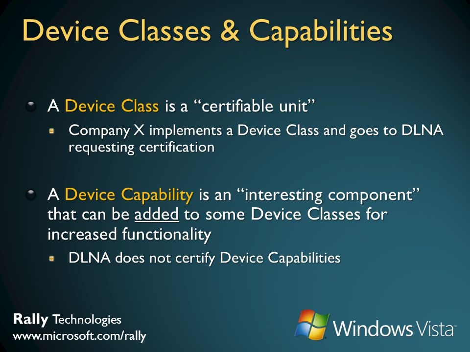 Rally Technologies www.microsoft.com/rally Device Classes & Capabilities A Device Class is a certifiable unit Company X implements a Device Class and
