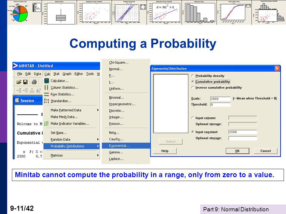 Part 9: Normal Distribution 9-11/42 Computing a Probability Minitab cannot compute the probability in a range, only from zero to a value.