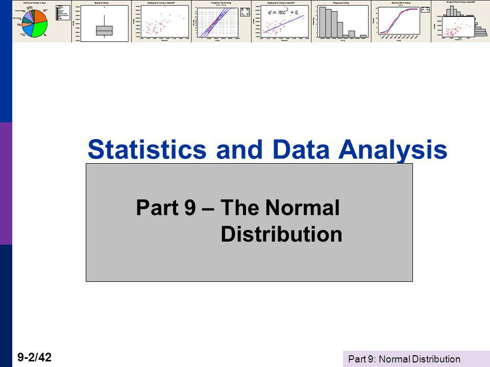 Part 9: Normal Distribution 9-3/42 The Normal Distribution Continuous Distributions as Models Application – The Exponential Model Computing Probabilities Normal Distribution Model Normal Probabilities Reading the Normal Table Computing Normal Probabilities Applications Additional applications and exercises: See Notes on the Normal Distribution, esp.