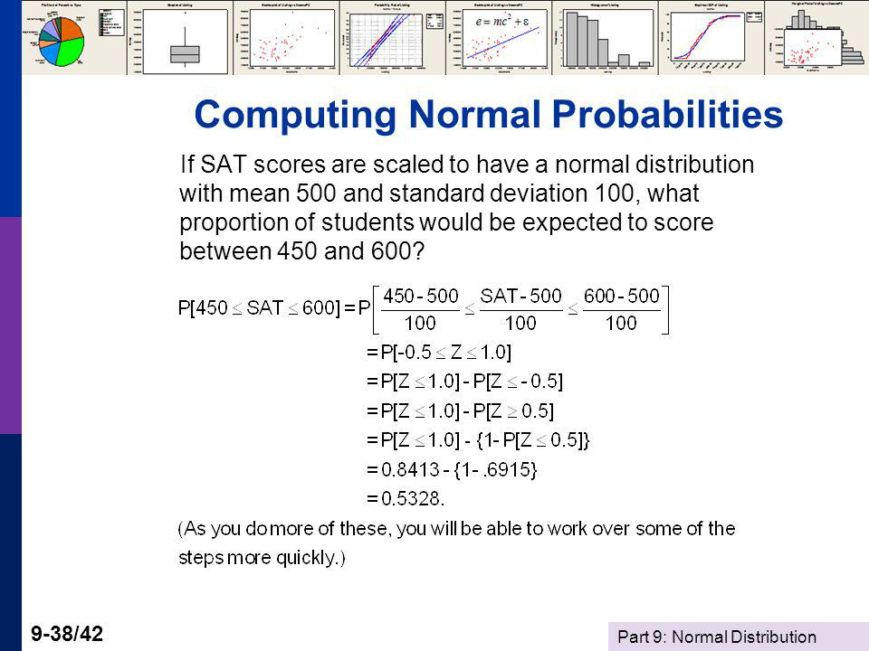 Part 9: Normal Distribution 9-38/42 Computing Normal Probabilities If SAT scores are scaled to have a normal distribution with mean 500 and standard d