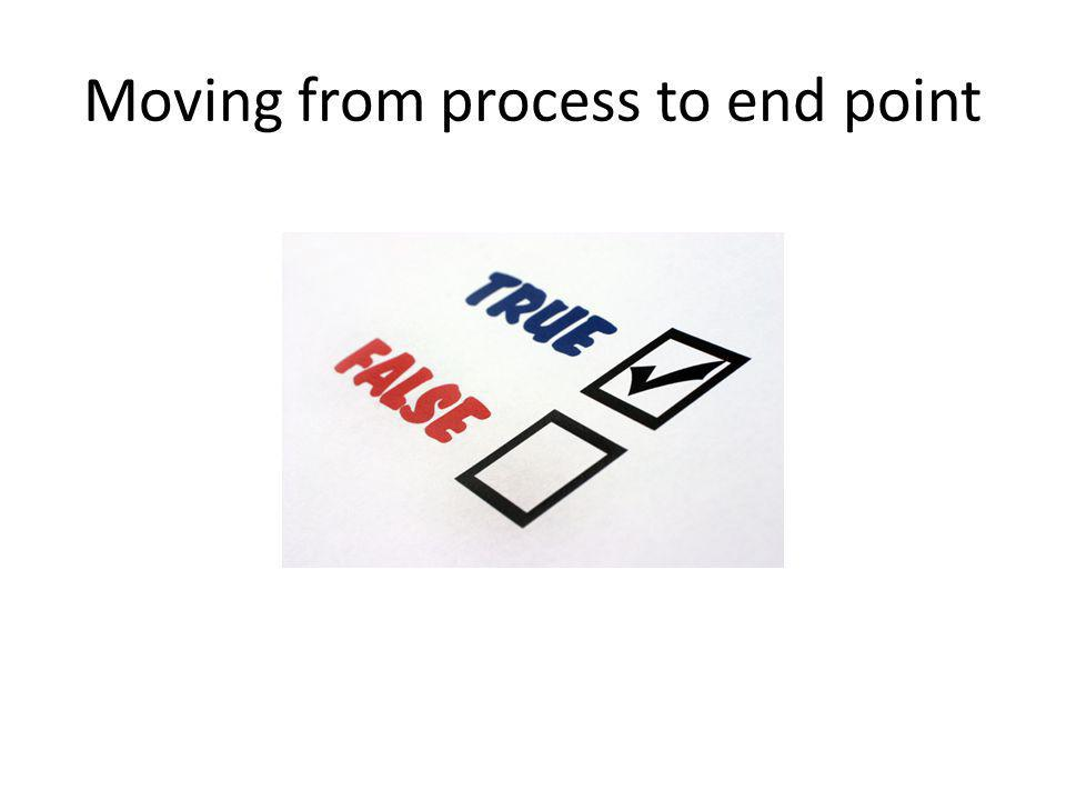 Moving from process to end point