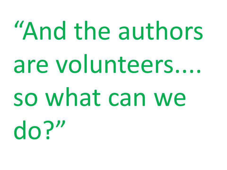 And the authors are volunteers.... so what can we do