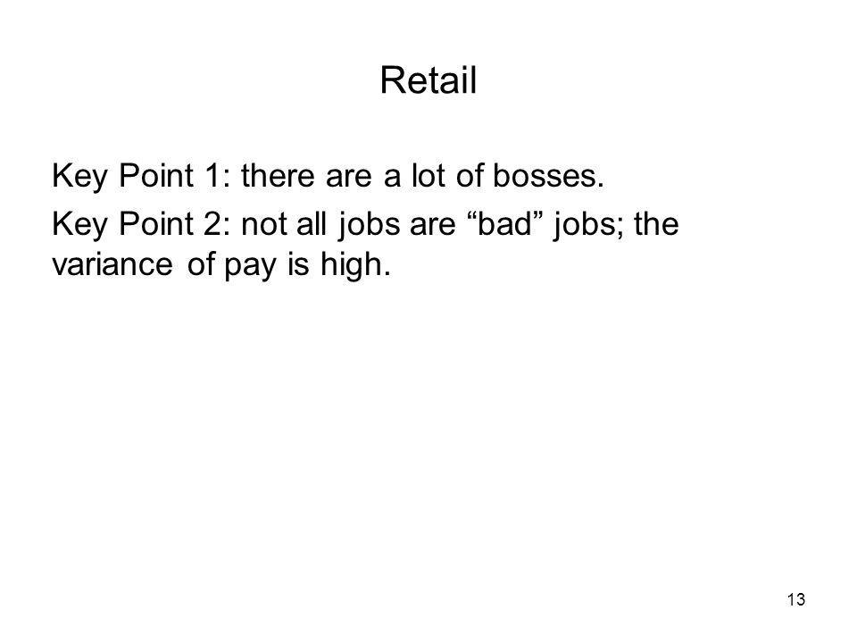 Retail Key Point 1: there are a lot of bosses.